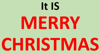 IT IS MERRY CHRISTMAS
