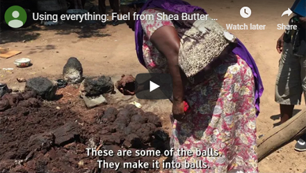 Using everything- Fuel from Shea Butter residue